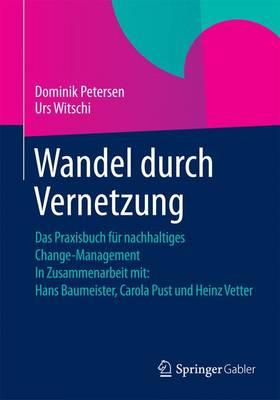 Wandel Durch Vernetzung: Das Praxisbuch F r Nachhaltiges Change-Management in Zusammenarbeit Mit: Hans Baumeister, Carola Pust Und Heinz Vetter (Paperback)