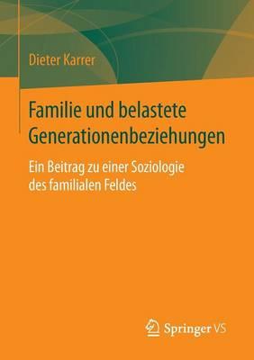 Familie Und Belastete Generationenbeziehungen: Ein Beitrag Zu Einer Soziologie Des Familialen Feldes (Paperback)