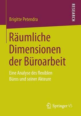 R umliche Dimensionen Der B roarbeit: Eine Analyse Des Flexiblen B ros Und Seiner Akteure (Paperback)