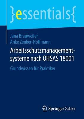 Arbeitsschutzmanagementsysteme Nach Ohsas 18001: Grundwissen F r Praktiker - Essentials (Paperback)