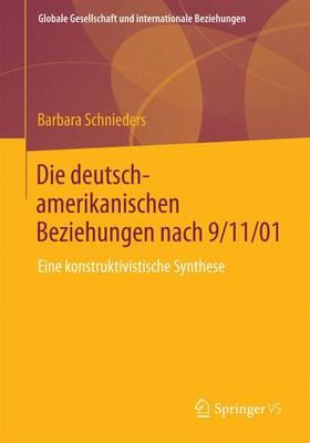 Die Deutsch-Amerikanischen Beziehungen Nach 9/11/01: Eine Konstruktivistische Synthese - Globale Gesellschaft Und Internationale Beziehungen (Paperback)