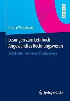 L sungen Zum Lehrbuch Angewandtes Rechnungswesen: Detaillierte T-Konten Und Rechenwege (Paperback)