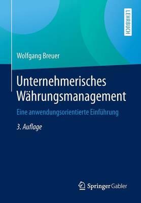Unternehmerisches Wahrungsmanagement: Eine Anwendungsorientierte Einfuhrung (Paperback)