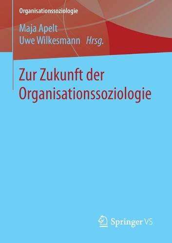Zur Zukunft Der Organisationssoziologie - Organisationssoziologie (Paperback)