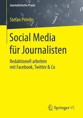 Social Media F�r Journalisten: Redaktionell Arbeiten Mit Facebook, Twitter & Co - Journalistische Praxis (Paperback)