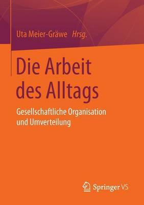 Die Arbeit Des Alltags: Gesellschaftliche Organisation Und Umverteilung (Paperback)