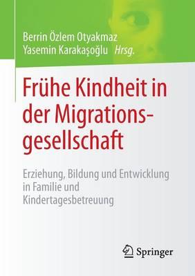Fr�he Kindheit in Der Migrationsgesellschaft: Erziehung, Bildung Und Entwicklung in Familie Und Kindertagesbetreuung (Paperback)