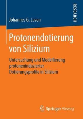 Protonendotierung Von Silizium: Untersuchung Und Modellierung Protoneninduzierter Dotierungsprofile in Silizium (Paperback)