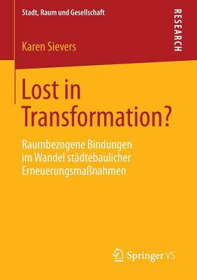Lost in Transformation?: Raumbezogene Bindungen Im Wandel Stadtebaulicher Erneuerungsmassnahmen - Stadt, Raum Und Gesellschaft (Paperback)