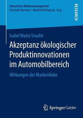 Akzeptanz �kologischer Produktinnovationen Im Automobilbereich: Wirkungen Der Markenliebe - Innovatives Markenmanagement 51 (Paperback)