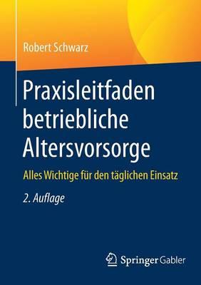 Praxisleitfaden Betriebliche Altersvorsorge: Alles Wichtige F r Den T glichen Einsatz (Paperback)