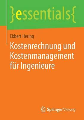 Kostenrechnung Und Kostenmanagement F r Ingenieure - Essentials (Paperback)