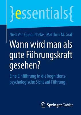 Wann Wird Man ALS Gute F hrungskraft Gesehen?: Eine Einf hrung in Die Kognitionspsychologische Sicht Auf F hrung - Essentials (Paperback)