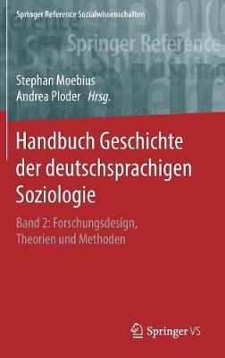 Handbuch Geschichte Der Deutschsprachigen Soziologie: Band 2: Forschungsdesign, Theorien Und Methoden - Springer Reference Sozialwissenschaften (Hardback)
