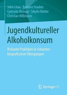 Jugendkultureller Alkoholkonsum: Riskante Praktiken in Riskanten Biografischen  berg ngen (Paperback)