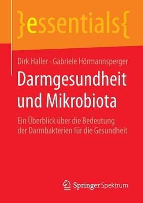 Darmgesundheit Und Mikrobiota: Ein  berblick  ber Die Bedeutung Der Darmbakterien F r Die Gesundheit - Essentials (Paperback)