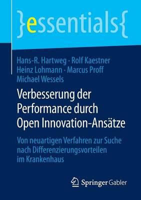 Verbesserung Der Performance Durch Open Innovation-Ans tze: Von Neuartigen Verfahren Zur Suche Nach Differenzierungsvorteilen Im Krankenhaus - Essentials (Paperback)