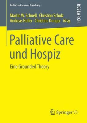 Palliative Care Und Hospiz: Eine Grounded Theory - Palliative Care Und Forschung (Paperback)