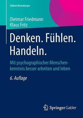 Denken. F�hlen. Handeln.: Mit Psychographischer Menschenkenntnis Besser Arbeiten Und Leben - Edition Rosenberger (Paperback)