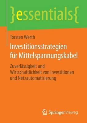 Investitionsstrategien F r Mittelspannungskabel: Zuverl ssigkeit Und Wirtschaftlichkeit Von Investitionen Und Netzautomatisierung - Essentials (Paperback)