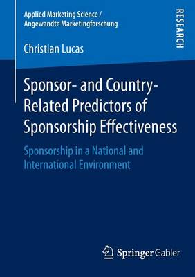 Sponsor- and Country-Related Predictors of Sponsorship Effectiveness: Sponsorship in a National and International Environment - Applied Marketing Science / Angewandte Marketingforschung (Paperback)