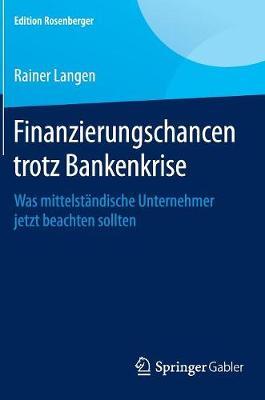 Finanzierungschancen Trotz Bankenkrise: Was Mittelst ndische Unternehmer Jetzt Beachten Sollten - Edition Rosenberger (Hardback)