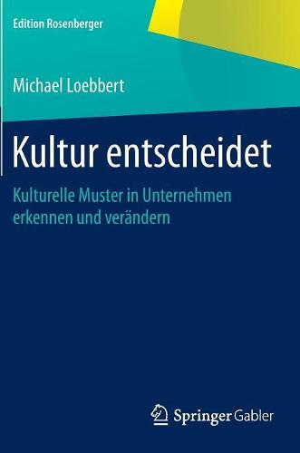Kultur Entscheidet: Kulturelle Muster in Unternehmen Erkennen Und Ver�ndern - Edition Rosenberger (Hardback)