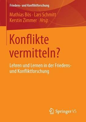 Konflikte Vermitteln?: Lehren Und Lernen in Der Friedens- Und Konfliktforschung - Friedens- Und Konfliktforschung (Paperback)