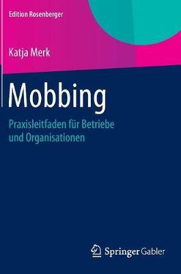 Mobbing: Praxisleitfaden F�r Betriebe Und Organisationen - Edition Rosenberger (Hardback)