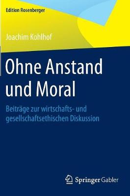 Ohne Anstand Und Moral: Beitrage Zur Wirtschafts- Und Gesellschaftsethischen Diskussion - Edition Rosenberger (Hardback)