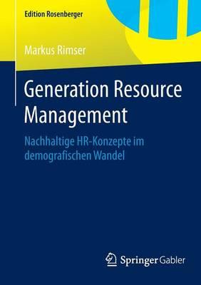 Generation Resource Management: Nachhaltige Hr-Konzepte Im Demografischen Wandel - Edition Rosenberger (Paperback)