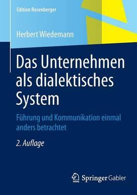 Das Unternehmen ALS Dialektisches System: F�hrung Und Kommunikation Einmal Anders Betrachtet - Edition Rosenberger (Paperback)