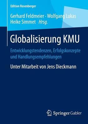 Globalisierung Kmu: Entwicklungstendenzen, Erfolgskonzepte Und Handlungsempfehlungen - Edition Rosenberger (Paperback)