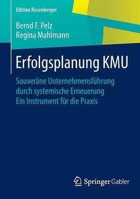 Erfolgsplanung Kmu: Souver�ne Unternehmensf�hrung Durch Systemische Erneuerung Ein Instrument F�r Die Praxis - Edition Rosenberger (Paperback)