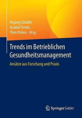 Trends Im Betrieblichen Gesundheitsmanagement: Ans tze Aus Forschung Und Praxis (Paperback)