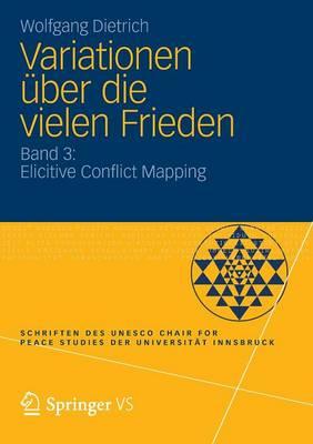 Variationen ber Die Vielen Frieden: Band 3: Elicitive Conflict Mapping - Schriften Des UNESCO Chair For Peace Studies der Universitat (Paperback)