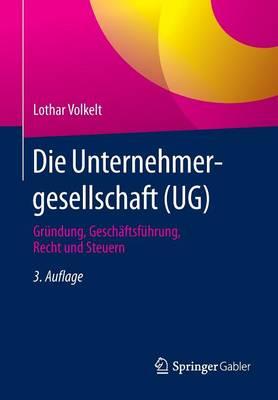 Die Unternehmergesellschaft (Ug): Grundung, Geschaftsfuhrung, Recht Und Steuern (Paperback)