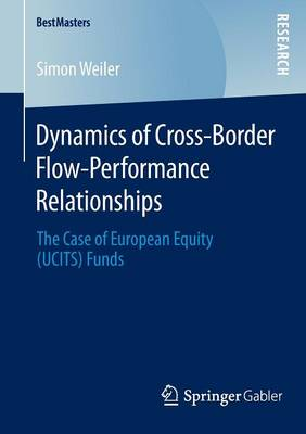 Dynamics of Cross-Border Flow-Performance Relationships: The Case of European Equity (UCITS) Funds - BestMasters (Paperback)