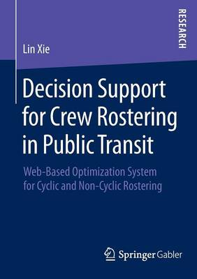 Decision Support for Crew Rostering in Public Transit: Web-Based Optimization System for Cyclic and Non-Cyclic Rostering (Paperback)