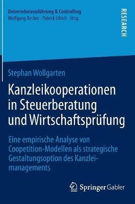 Kanzleikooperationen in Steuerberatung Und Wirtschaftspr�fung: Eine Empirische Analyse Von Coopetition-Modellen ALS Strategische Gestaltungsoption Des Kanzleimanagements - Unternehmensfuhrung & Controlling (Hardback)