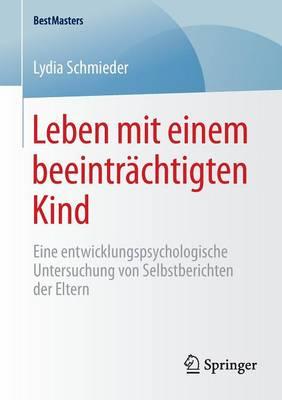 Leben Mit Einem Beeintr chtigten Kind: Eine Entwicklungspsychologische Untersuchung Von Selbstberichten Der Eltern - Bestmasters (Paperback)