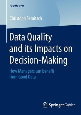 Data Quality and its Impacts on Decision-Making: How Managers can benefit from Good Data - BestMasters (Paperback)