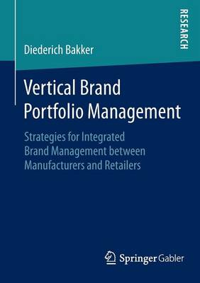 Vertical Brand Portfolio Management: Strategies for Integrated Brand Management between Manufacturers and Retailers (Paperback)