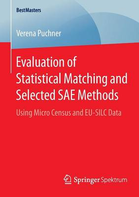 Evaluation of Statistical Matching and Selected SAE Methods: Using Micro Census and EU-SILC Data - BestMasters (Paperback)