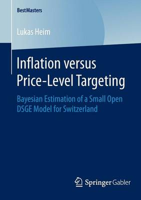 Inflation versus Price-Level Targeting: Bayesian Estimation of a Small Open DSGE Model for Switzerland - BestMasters (Paperback)