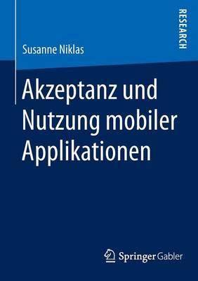 Akzeptanz Und Nutzung Mobiler Applikationen (Paperback)