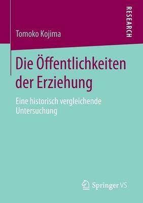 Die �ffentlichkeiten Der Erziehung: Eine Historisch Vergleichende Untersuchung (Paperback)