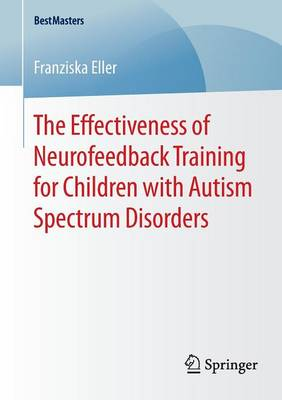 The Effectiveness of Neurofeedback Training for Children with Autism Spectrum Disorders - BestMasters (Paperback)
