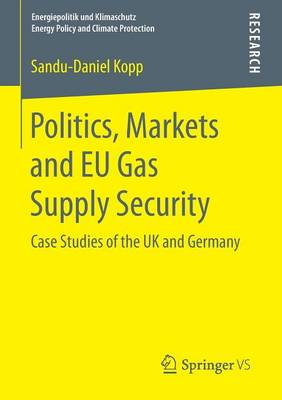 Politics, Markets and EU Gas Supply Security: Case Studies of the UK and Germany - Energiepolitik und Klimaschutz. Energy Policy and Climate Protection (Paperback)