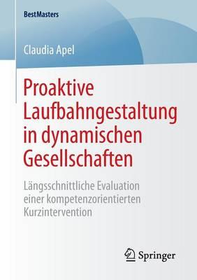 Proaktive Laufbahngestaltung in Dynamischen Gesellschaften: L ngsschnittliche Evaluation Einer Kompetenzorientierten Kurzintervention - Bestmasters (Paperback)